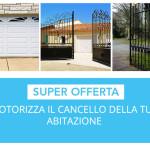 IMPERDIBILE OFFERTA: Motorizza il tuo cancello di casa o azienda